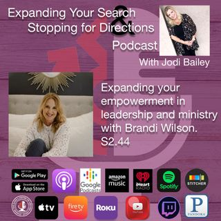 Expanding your empowerment in leadership and ministry with Brandi Wilson. S2.44