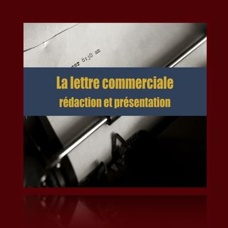 La lettre commerciale: rédaction et présentation.