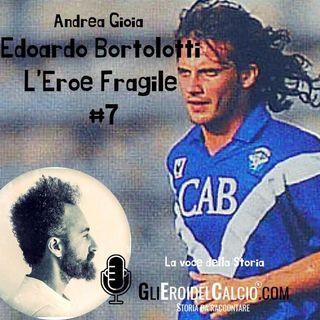 Edoardo Bortolotti ... L'Eroe Fragile #7