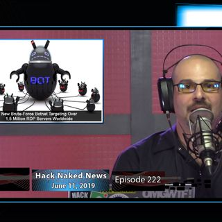 Hack Naked News #222 - June 11, 2019