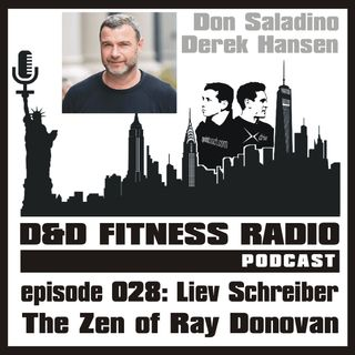 D&D Fitness Radio Podcast - Episode 028:  Liev Schreiber - The Zen of Ray Donovan