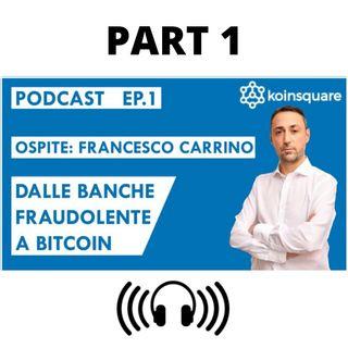 Francesco Carrino: dalle banche fraudolente a Bitcoin - Ep1 Season2020 - PART 1