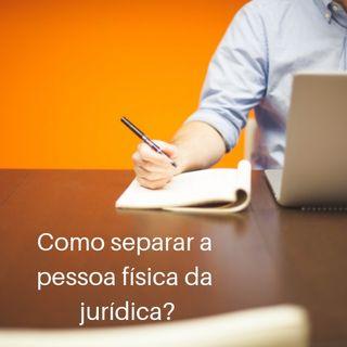 Episódio 8 - Como separar a pessoa física da jurídica?