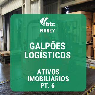 Fundos Imobiliários de Galpões Logísticos - Ativos Imobiliários pt. 6 | BTC Money #23