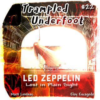 Trampled Underfoot - 022 - Led Zeppelin Lost In Plain Sight