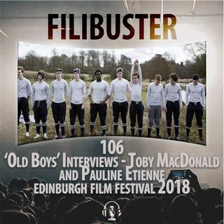 106 - 'Old Boys' Interviews - Toby MacDonald & Pauline Etienne  (EIFF 2018)