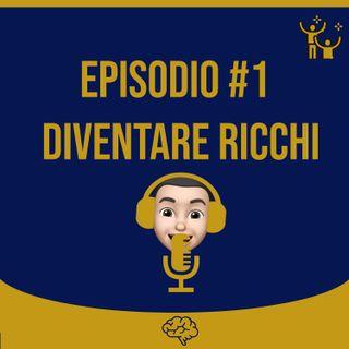 #1 Diventare ricchi