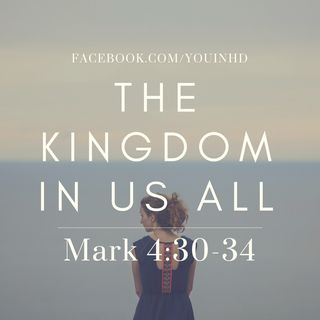 The Power of Kingdom Working in us: Mark 30-34