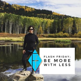 Flash Friday 008: Be More with Less