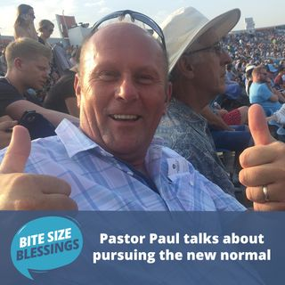 Pastor Paul talks about pursuing the new normal