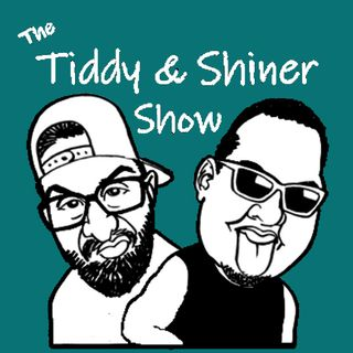 The Tiddy & Shiner Show