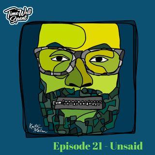 Episode 21 - Unsaid