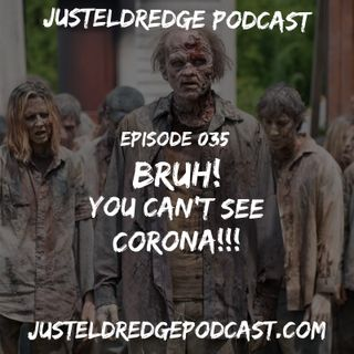 Ep. 35  ~ Bruh! You can't see CORONA?