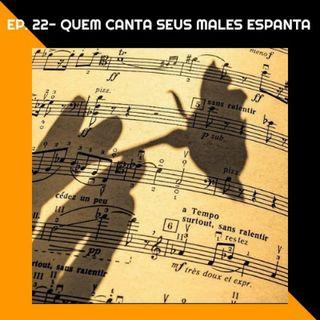Quem canta seus males espanta #22