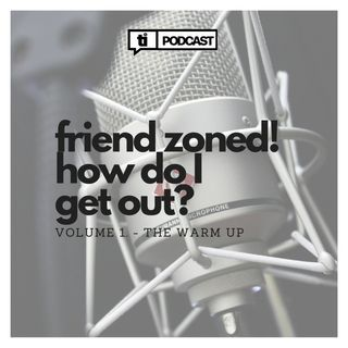 8. Friend Zoned! How do I get out?