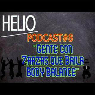 HELIO PODCAST 8 - GENTE CON ZARZAS QUE BAILA BODY BALANCE 💃💃😁😁