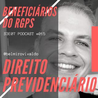 #015 | S3E07 | Direito Previdenciário | Beneficiários do RGPS