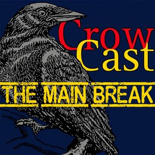 CrowCast - The Main Break
