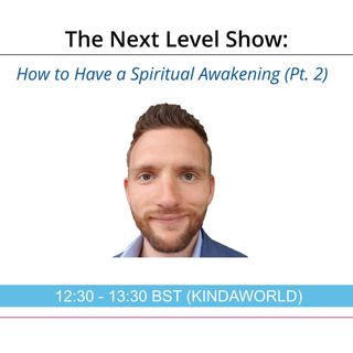 How to Have a Spiritual Awakening (Part 2) | The Next Level Show with Luke Scott III