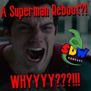 A Superman Reboot?! Whyyyyy???!!!