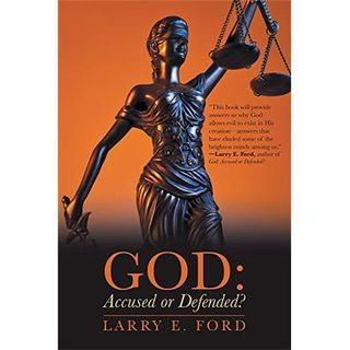 God: Accused or Defended Solving the Unsolvable Paradox with Pastor Larry Ford