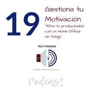 "Episodio #019 ""Afina tu productividad con un Home Office sin Fatiga"""