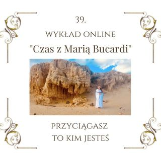 """Wykład """"Czas z Marią Bucardi"""" nr 39. Podwyższanie wibracji, szczególna energia każdej rzeczy i każdego człowieka, odpowiedzi na pytania o..."""