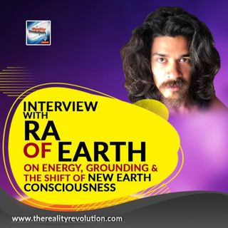 Interview with Ra Of Earth On Energy, Grounding And The Shift To New Earth Consciousness