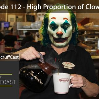 High Proportion of Clownery - ScruffCast Ep. 112