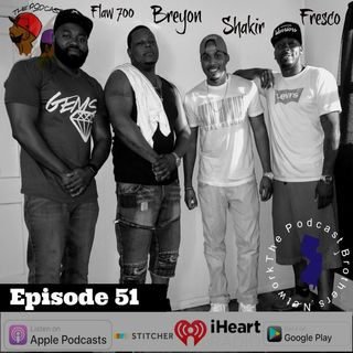 We'll apologize for this episode later   Episode 51 W/ Shakir & Breyon