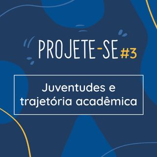 Ep. 3 - Juventudes e trajetória acadêmica