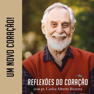 UM NOVO CORAÇÃO // pr. Carlos Alberto Bezerra