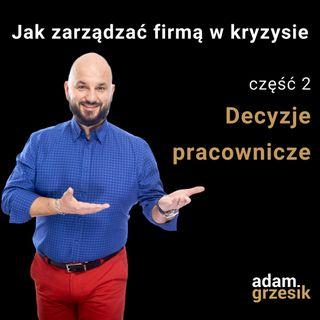 Jak zarządzać firmą w kryzysie - cz.2: Decyzje pracownicze