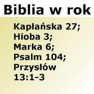 117 - Kapłańska 27, Hioba 3, Marka 6, Psalm 104, Przysłów 13:1-3