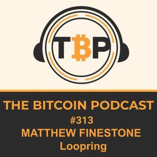 The Bitcoin Podcast #313-Matthew Finestone Loopring