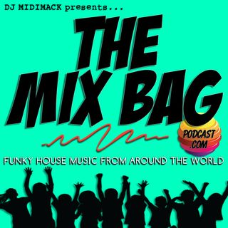 The Mix Bag Podcast   Funky House Music from Around the World