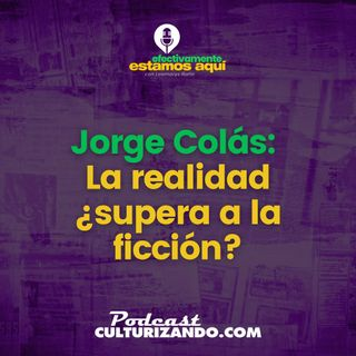 Jorge Colás ¿La realidad supera a la ficción • Culturizando