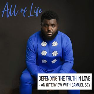 Defending the Truth in Love - An interview with Samuel Sey