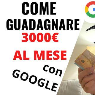 Guadagnare 3000 euro al mese con google