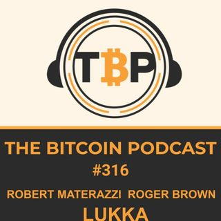 The Bitcoin Podcast #316-Robert Materazzi & Roger Brown of Lukka