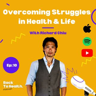 Episode 10 - Overcoming Struggles in Health & Life with Richard Chiu