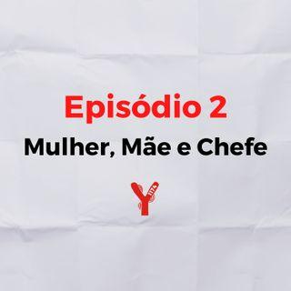 Episódio 2: Mulher, Mãe e Chefe c/ Sílvia Inácio