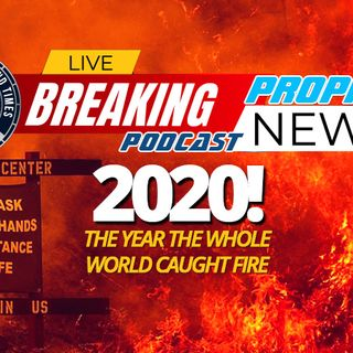 NTEB PROPHECY NEWS PODCAST: 2020 Is The Year That The Whole World Was Set On Fire As God Begins To Prepare The Earth And People For Judgment