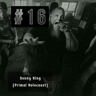 #16 - Sonny King (Primal Holocaust)