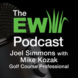 EW Podcast - Joel Simmons with Mike Kozak, Golf Course Professional