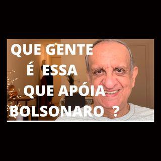 Que gente é essa que apoia Bolsonaro
