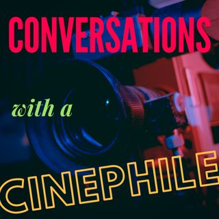 Conversations with a Cinephile