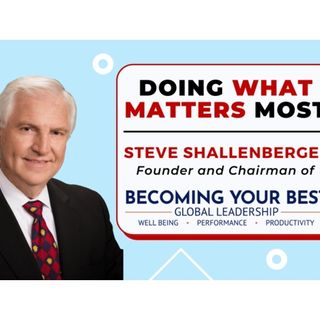 DOING WHAT MATTERS MOST    STEVE SHALLENBERGER
