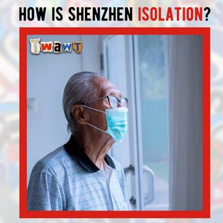 What's Isolation like in Shenzhen, China?