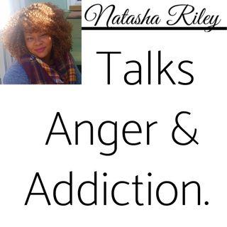 Episode 67: Part 2 of 3 - Natasha Riley Talks Addiction & Anger🔥